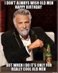 i-dont-always-wish-old-men-happy-birthday-but-when-i-do-its-only-for-really-cool-old-men.jpg (550×690)