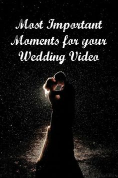 You simply cannot to forget to include these moments in your wedding video!