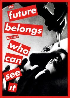 Untitled (The future belongs to those who can see it), 1997 silkscreen on vinyl overall: x cm x 60 in.) From the Chris and Dori Carter Collection © Barbara Kruger Barbara Kruger Art, Jenny Holzer, Photomontage, Neo Conceptual Art, Body Positivity, Diane Arbus, Political Art, Feminist Art, Foto Art