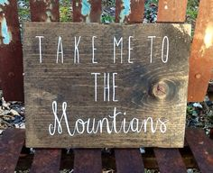 Hey, I found this really awesome Etsy listing at https://www.etsy.com/listing/216568912/take-me-to-the-mountains-wooden-sign