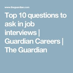 Top 10 questions to ask in job interviews | Guardian Careers | The Guardian