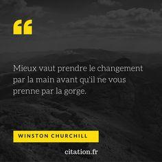 Mieux vaut prendre le changement par la main avant qu'il ne vous prenne par la gorge. Winston Churchill