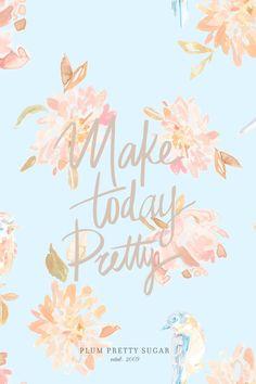 Make today pretty!