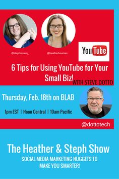 On this month's 'Heather & Steph Show' we talk with YouTube Expert Steve Dotto about '6 Tips for Using YouTube for Your Small Business' that will be broadcast LIVE on BLAB and then uploaded to YouTube.