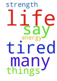 I am tired of many things in my life. Please say a - I am tired of many things in my life. Please say a prayer for strength and energy for what I need to do, thank you Posted at: https://prayerrequest.com/t/GZ6 #pray #prayer #request #prayerrequest