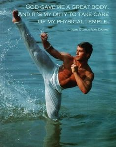 I used to love me some Jean Claude Van Damme back in the day!  True words from a great man