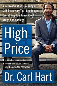 Amazon.com: High Price: A Neuroscientist's Journey of Self-Discovery That Challenges Everything You Know About Drugs and Society (P.S.) eBook: Carl Hart: Books