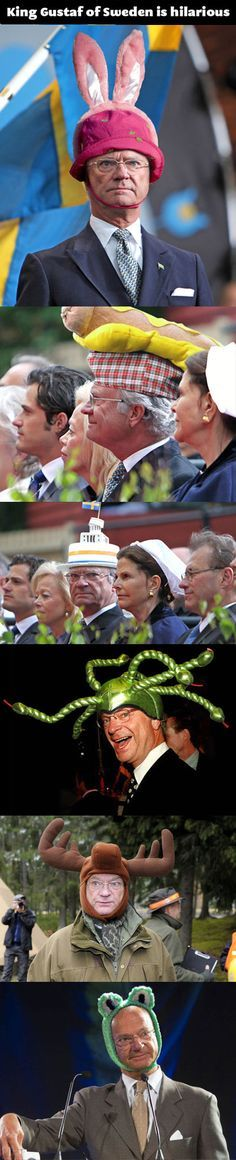Sweden.... This man is the king of Sweden. What are you doing sir? You are not acting like a king.... I approve