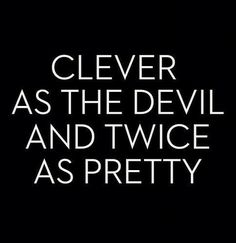Clever as the devil....
