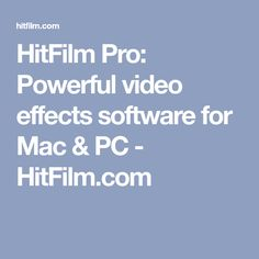HitFilm Pro: Powerful video effects software for Mac & PC - HitFilm.com