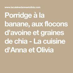 Porridge à la banane, aux flocons d'avoine et graines de chia - La cuisine d'Anna et Olivia
