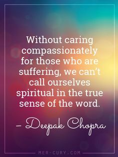 If you are a spiritual person, you don't need to preach how to be spiritual to someone who is suffering. That doesn't do them any good.