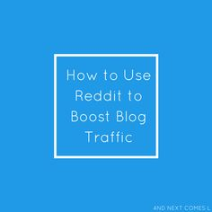 Blogging tips: how to use Reddit to increase blog traffic and boost pageviews from And Next Comes L