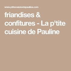 friandises & confitures - La p'tite cuisine de Pauline