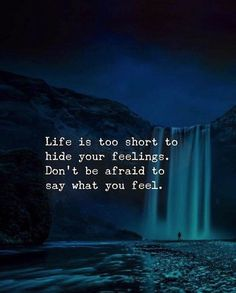 Life is too short to hide your feelings..