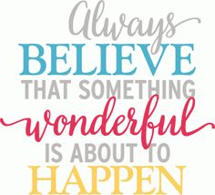 Silhouette Design Store - View Design #81664: always believe something wonderful is about to happen