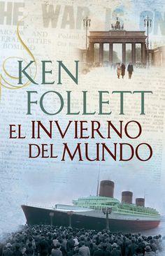 """Ken Follett: El invierno del mundo Es la segunda parte de su trilogía sobre la historia del s.XX.  La primera parte es """"La caída de los gigantes"""""""