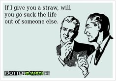 Give me a straw