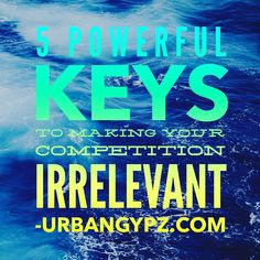 Check out my new post! 5 Powerful Keys to Making Your Competition Irrelevant :) http://urbangypz.com/5-powerful-keys-making-competition-irrelevant/?utm_campaign=crowdfire&utm_content=crowdfire&utm_medium=social&utm_source=pinterest