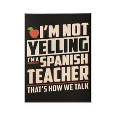 I am not yelling I am a spanish teacher t-shirts Wood Poster - decor diy cyo customize home Teacher Posters, Teacher Memes, Teacher Shirts, Teacher Stuff, Spanish Classroom Decor, Teacher Classroom Decorations, Classroom Ideas, Future Classroom, School Classroom