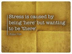 Stress is caused by being here but wanting to be there | Anonymous ART of Revolution