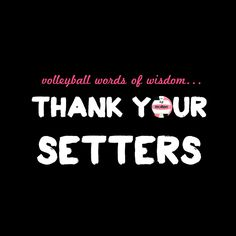you don't know how much this means to hear as a setter and in contrast how frustrating it is when hitters take what they get for granted. say thank you! your setter makes everything possible