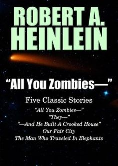 """""""All You Zombies—"""": Five Classic Stories by Robert A. Heinlein by Robert A. Heinlein 