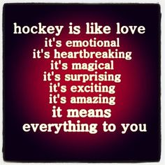 HOCKEY IS LOVE <3 probably the one and only thing I want more than a relationship