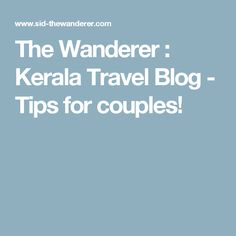 The Wanderer : Kerala Travel Blog - Tips for couples!