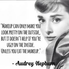 #quotes #quote #audrey #audreyhepburn #pretty #ugly #makeup #cosmetics #funny #witty