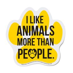 Our 'I Like Animals More Than People' Magnet makes your car look awesome while also letting the world know you love animals! Like Animals, Animals And Pets, Funny Animals, Strange Animals, Dog Quotes, Animal Quotes, Funny Quotes, Vet Tech Quotes, I Love Dogs