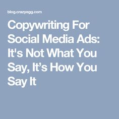 https://social-media-strategy-template.blogspot.com/ #SocialMedia Copywriting For Social Media Ads: Its Not What You Say, It's How You Say It