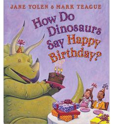 How do dinosaurs say happy birthday?  Luckily it involves cake... but this book by Jane Yolen shows you so much more!
