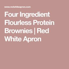 Four Ingredient Flourless Protein Brownies | Red White Apron