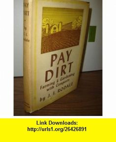 Pay dirt; Farming  gardening with composts, J. I Rodale ,   ,  , ASIN: B0007DRZ6W , tutorials , pdf , ebook , torrent , downloads , rapidshare , filesonic , hotfile , megaupload , fileserve