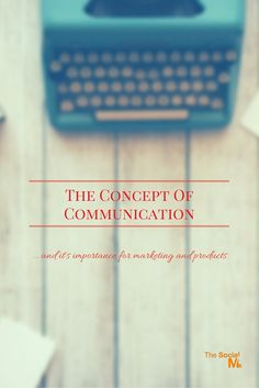 The Concept Of Communication - And Its Importance For Marketing And Products - http://blog.thesocialms.com/the-concept-of-communication-and-its-importance-for-marketing-and-products/