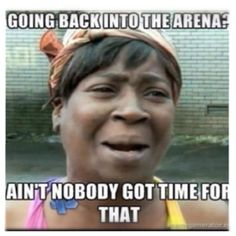 Please. Ain't nobody got time for dat