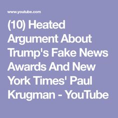(10) Heated Argument About Trump's Fake News Awards And New York Times' Paul Krugman - YouTube