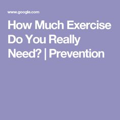 How Much Exercise Do You Really Need? | Prevention