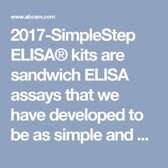 2017-SimpleStep ELISA® kits are sandwich ELISA assays that we have developed to be as simple and effective as possible. Unlike traditional sandwich ELISAs, which take more than three hours to run, SimpleStep ELISA kits generate data in just 90 minutes, without compromising on performance.