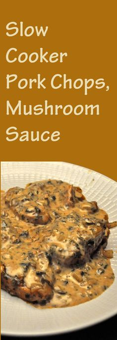 From the small slow cooker: Pork Chops with Mushroom Sauce for 2 (made from scratch - no condensed soup)