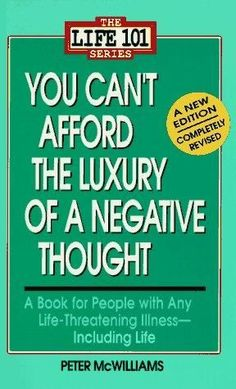 You Can't Afford the Luxury of a Negative Thought The Life 101 Revised