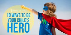 We all want to be our child's definition of a hero. All Pro Dad explains 10 ways to ensure you will.