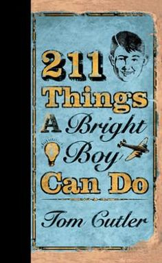 211 Things a Bright Boy Can Do by Tom Cutler, Click to Start Reading eBook, For everyone who loved The Dangerous Book for Boys-an oddly useful and hilarious handbook for the mis