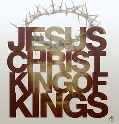 Jesus Christ King Of Kings he is my lord and my father and I will forever love him