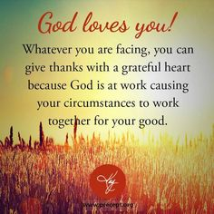 """""""Whatever you are facing, you can give thanks with a grateful heart because God is at work causing your circumstances to work together for your good. I Love The Lord, Gods Love, Love You, Christian Devotions, Christian Quotes, Quotes To Live By, Life Quotes, Just Pray, God Loves You"""