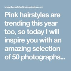 Pink hairstyles are trending this year too, so today I will inspire you with an amazing selection of 50 photographs of pastel & bold pink hair.  If you have read my previous article about my gorgeous pink coat, you know that Rose Quartz is one of the Pantone 2016 colors of the year. Dusty … … Continue reading →