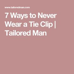 7 Ways to Never Wear a Tie Clip | Tailored Man