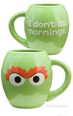 I don't do mornings... At least give me some coffee first!! Oscar the grouch is the perfect character for this mug!
