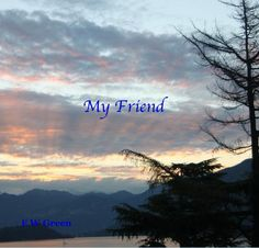 Poems about 'My Friend'  in all sorts of situations